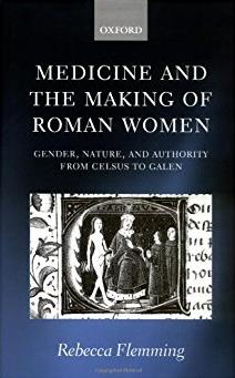 Medicine and the Making of Roman Women: Gender, Nature, and Authority from  ...