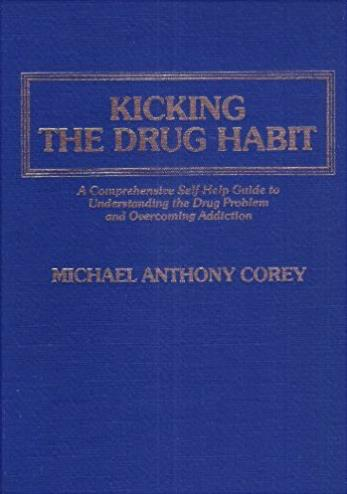 Kicking the Drug Habit: A Comprehensive Self-Help Guide to Understanding th ...