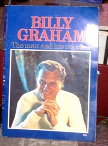 Billy Graham: The man and his mission