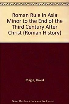 Roman Rule in Asia Minor to the End of the Third Century After Christ (Roma ...