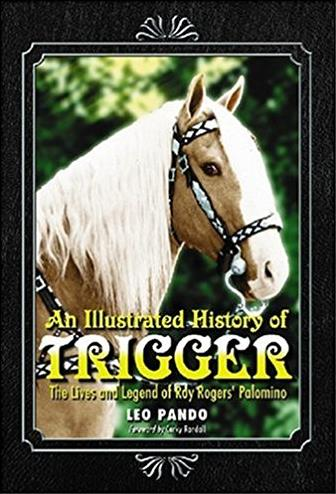 An Illustrated History of Trigger: The Lives and Legend of Roy Rogers' Palo ...