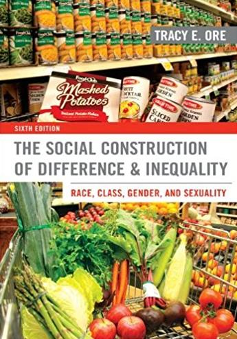 The Social Construction of Difference and Inequality: Race, Class, Gender,  ...