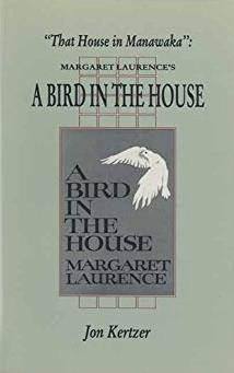 That House in Manawaka: Margaret Laurence's a Bird in the House (Canadian F ...