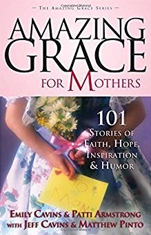 Amazing Grace for Mothers: 101 Stories of Faith, Hope, Inspiration and Humo ...