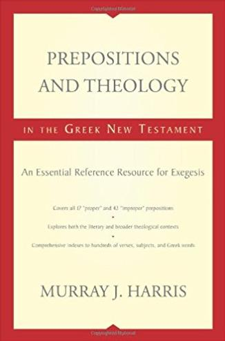 Prepositions and Theology in the Greek New Testament: An Essential Referenc ...