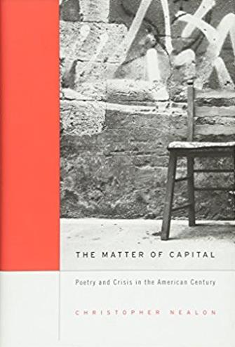 The Matter of Capital: Poetry and Crisis in the American Century