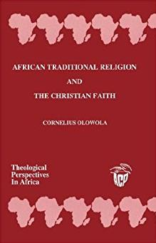 African Traditional Religion and the Christian Faith (Theological Perspecti ...