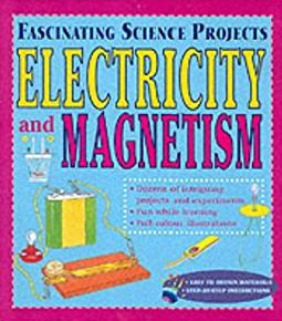 Electricity and Magnetism (Fascinating Science Projects)