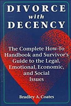 Divorce With Decency: The Complete How-To Handbook and Survivor's Guide to  ...