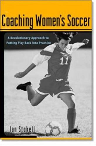 Coaching Women's Soccer : A Revolutionary Approach to Putting Play Back int ...