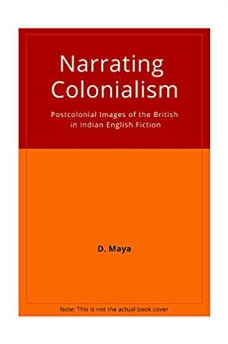 Narrating Colonialism: Postcolonial Images of the British in Indian English ...