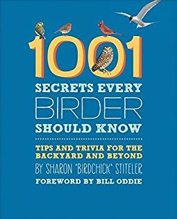 1001 Secrets Every Birder Should Know: Tips and Trivia for the Backyard and ...