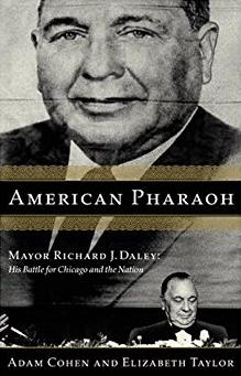 American Pharaoh: Mayor Richard J. Daley - His Battle for Chicago and the N ...