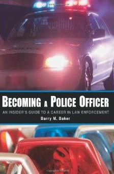 Becoming a Police Officer: An Insider's Guide to a Career in Law Enforcemen ...