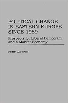 Political Change in Eastern Europe Since 1989: Prospects for Liberal Democr ...