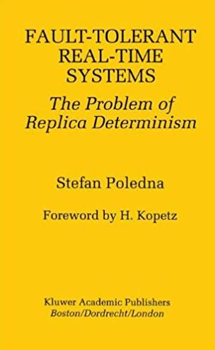 Fault-Tolerant Real-Time Systems: The Problem of Replica Determinism (The S ...