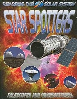 Star Spotters: Telescopes and Observatories (Exploring Our Solar System)