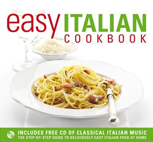 Easy Italian Cookbook: The Step-By-Step Guide to Deliciously Easy Italian F ...