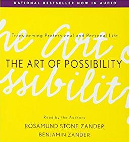 The Art of Possibility: Transforming Professional and Personal Life
