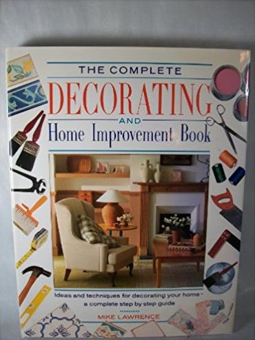 The Complete Decorating and Home Improvement Book: A Step-By-Step Guide