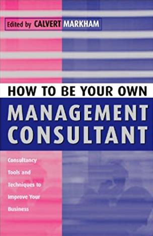 How to Be Your Own Management Consultant: Consultancy Tools and Techniques  ...