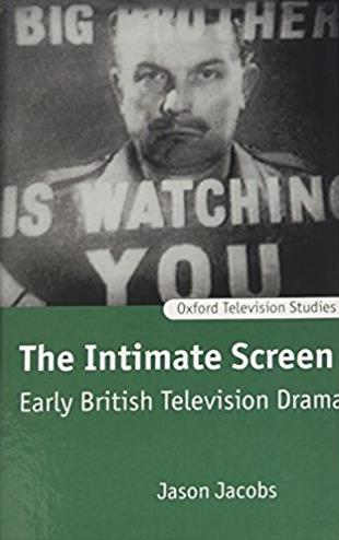 The Intimate Screen: Early British Television Drama (Oxford Television Stud ...