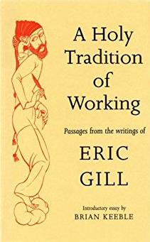 Holy Tradition of Working: Passages from the Writings of Eric Gill