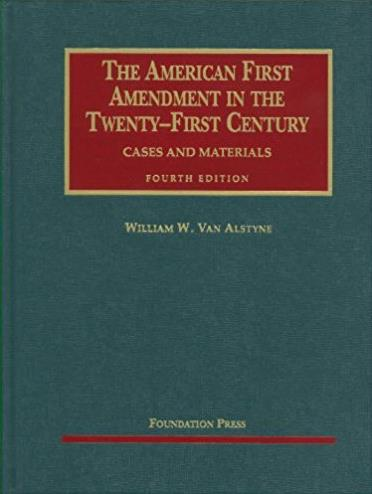 Van Alstyne's The American First Amendment in the Twenty-First Century, Cas ...