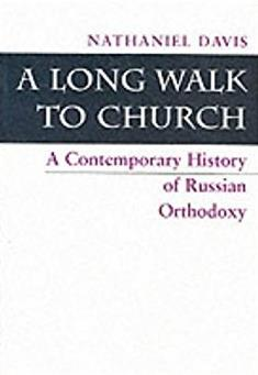 A Long Walk To Church: A Contemporary History Of Russian Orthodoxy