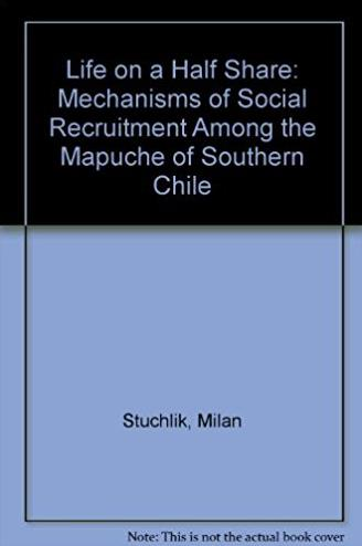 Life on a Half Share: Mechanisms of Social Recruitment Among the Mapuche of Southern Chile