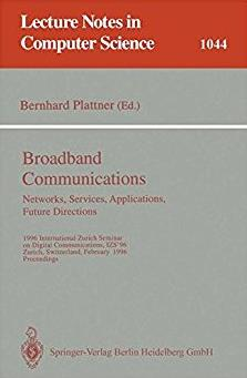 Broadband Communications: Networks, Services, Applications, Future Directions: 1996 International Zurich Seminar on Digital Communications IZS'96, ... (Lecture Notes in Computer Science)
