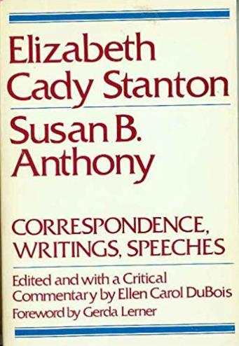 Elizabeth Cady Stanton, Susan B. Anthony: Correspondence, Writings & Speeches