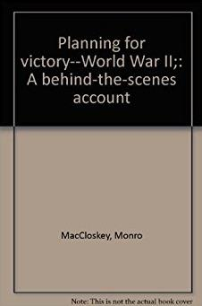 Planning for victory - World War II, A Behind-the-Scenes Account